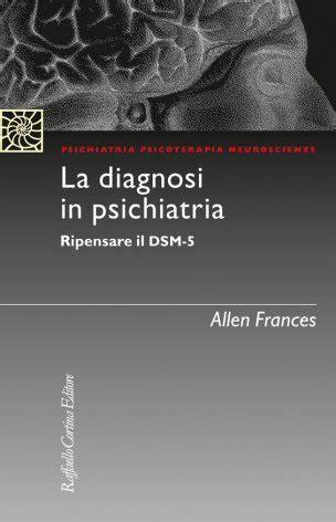 test psichiatria la diagnosi in psichiatria allen frances raffaello