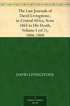 the last journals of david livingstone in central africa from 1865 to his volume i 1866 1868 books the last journals of david livingstone in central africa