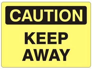 7 Ways To Take Caution When Driving In The by Quot Keep Away Quot Caution Safety Sign