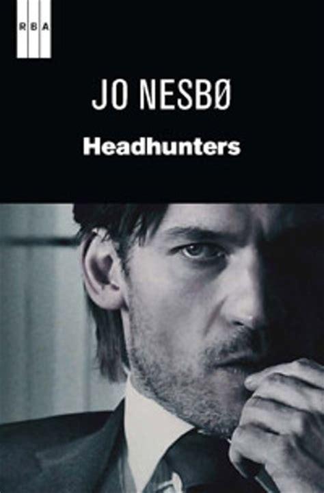 headhunters nesbo jo sinopsis del libro rese 241 as criticas opiniones quelibroleo