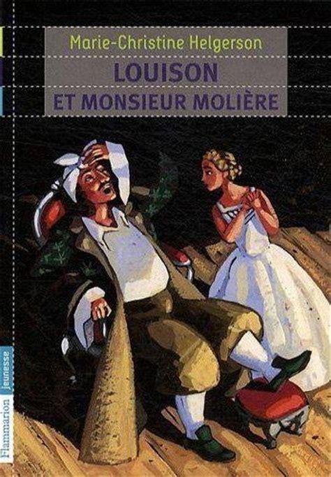 2081241951 louison et monsieur moliere livre louison et monsieur moli 232 re marie christine