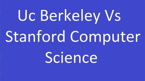 Berkely Mba Computer Science by Uc Berkeley Vs Stanford Computer Science
