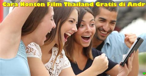 film thailand gratis cara nonton film thailand gratis di android
