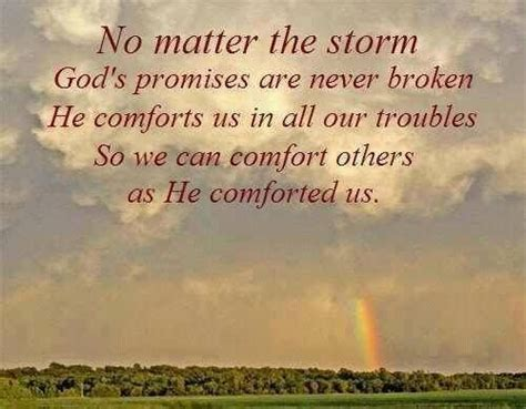 god is a god of comfort no matter the storm god s promises are never broken he