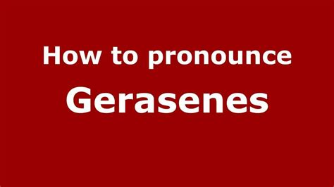 how to pronounce how to pronounce gerasenes pronouncenames