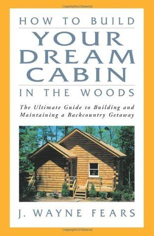 Cabin In The Woods Book How To Build Your Cabin In The Woods The Ultimate
