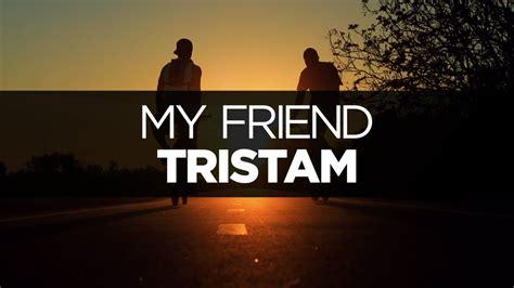 My Friends by Lyrics Tristam My Friend