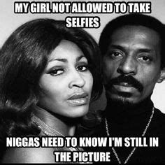 My Girl Not Allowed To Meme - 1000 images about ike turner meme on pinterest ike