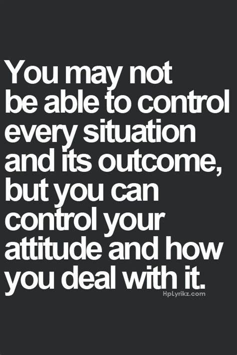 Growing Your Attitude 1 you may not able to every situation and its outcome but you can your attitude