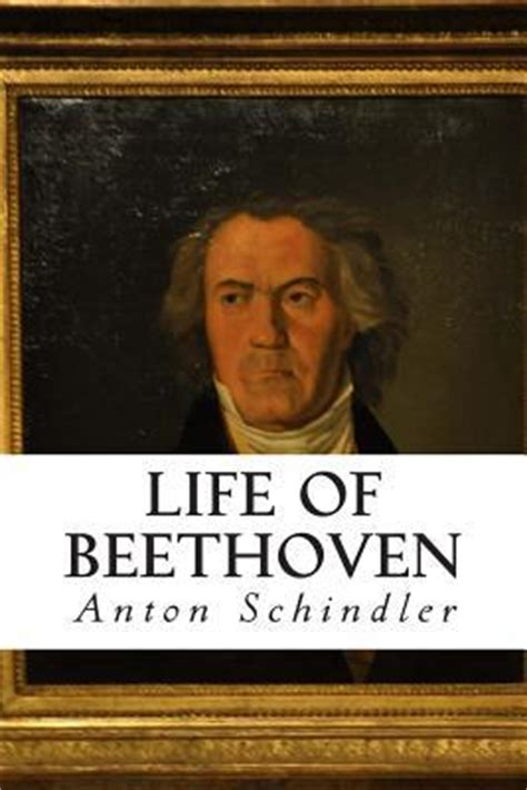 beethoven biography in english life of beethoven anton schindler 9781499545654