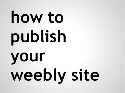 how to publish your how to publish your weebly site