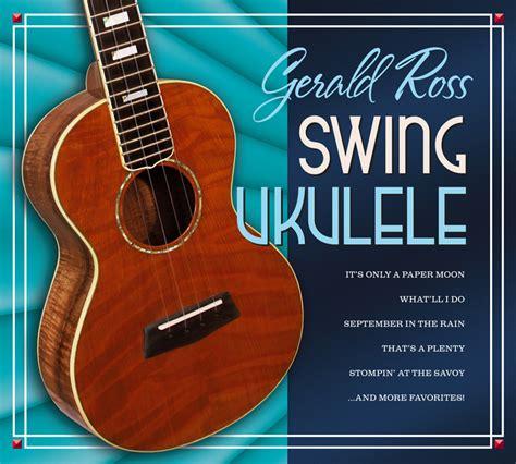 ukulele swing swing ukulele gerald ross ukulele and guitar