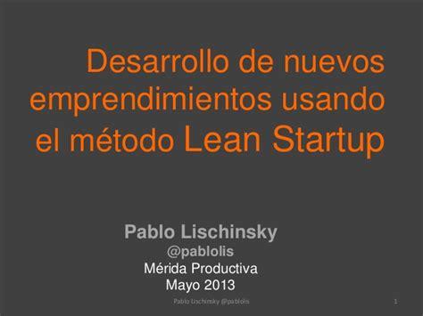 el mtodo lean startup 842340949x desarrollo de nuevos emprendimientos usando el m 233 todo lean startup