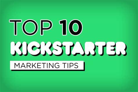 best kickstarter top 10 kickstarter marketing tips to kickstart your