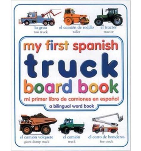 my first spanish truck board book mi primer libro de camoines en espanol dk publishing