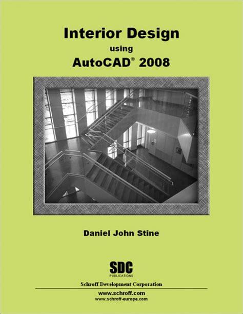 autocad 2007 tutorial book interior design using autocad 2008 book isbn 978 1