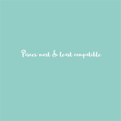pisces most least compatible everything you need to