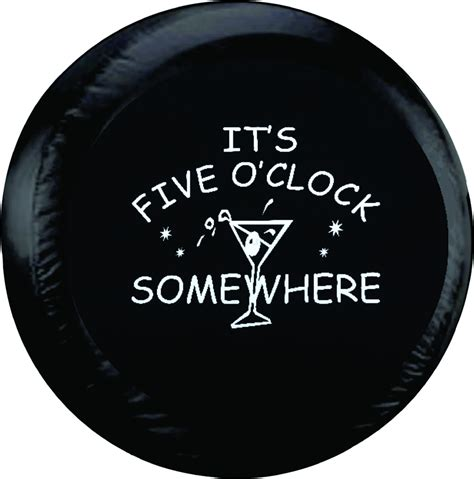 Its 5 Oclock Somewhere by It S 5 O Clock Somewhere Spare Tire Cover