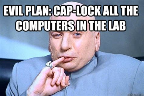 Admin Meme - evil plan cap lock all the computers in the lab evil