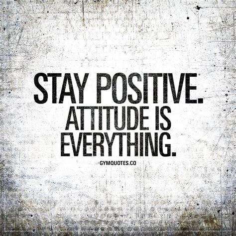 quotes about staying positive stay positive attitude is everything inspirational