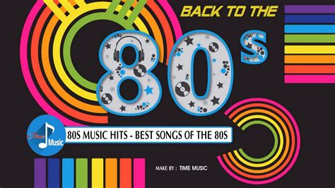 best 80 s song greatest hits of the 80 s 80s hits best songs of