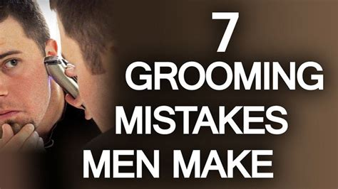 7 Tips On Grooming Your by 7 Grooming Mistakes Make Tips To Be And Need To