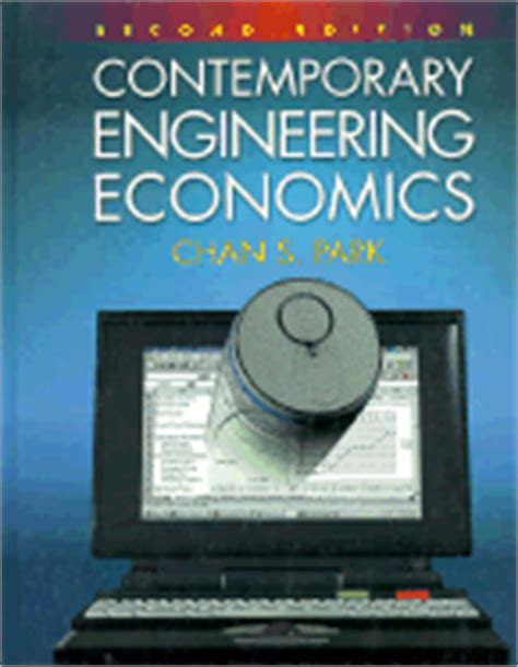 fundamentals of engineering economics by chan s park 2003 10 31 books contemporary engineering economics book by chan s park