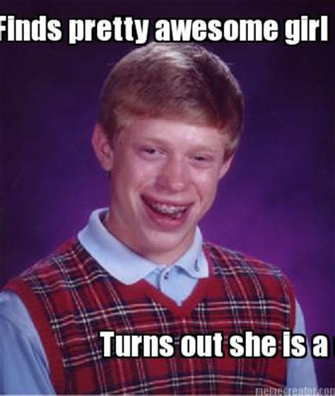 Awesome Girlfriend Meme - meme creator finds pretty awesome girl turns out she is