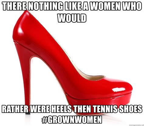 High Heels Meme - there nothing like a women who would rather were heels