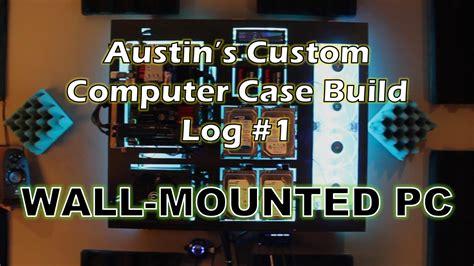 austins custom computer build log   wall mounted