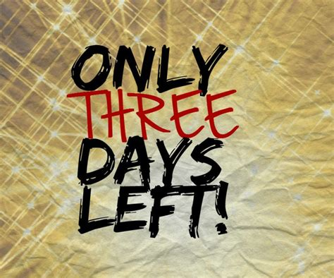 Three Days - only three days left do not depart