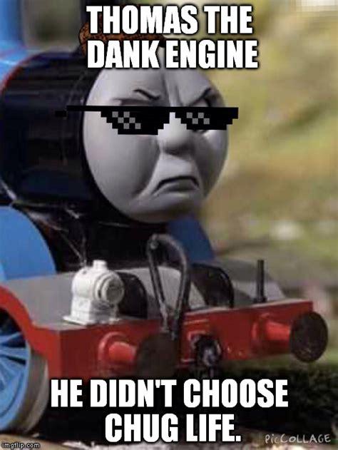 Meme Engine - thomas chug life imgflip