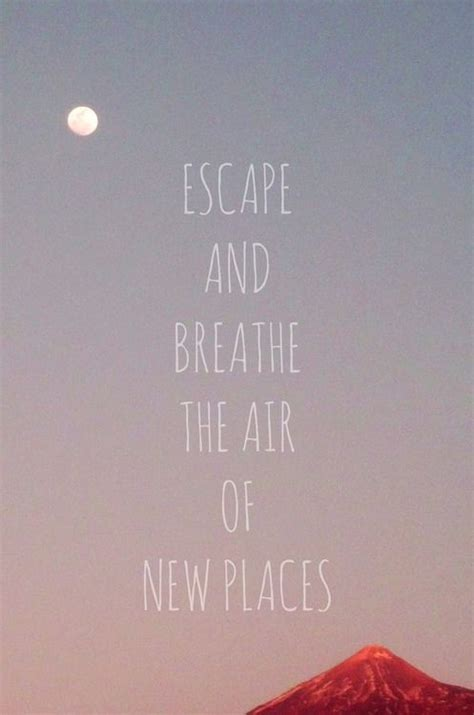 A Place I Like To Escape To Best 25 Escape Quotes Ideas On Feeling Trapped Quotes Running Away And Restless Quotes