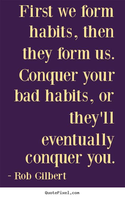 Habits Quotes Quotesgram Bad Habit Quotes Quotesgram