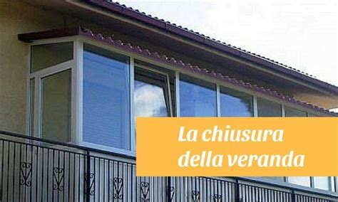 chiudere una veranda la chiusura della veranda certo edilizia energetica