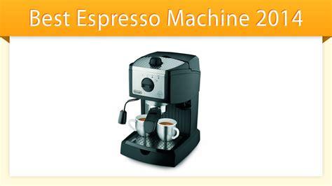 best espresso machine 2014 best espresso machine 2014 review youtube