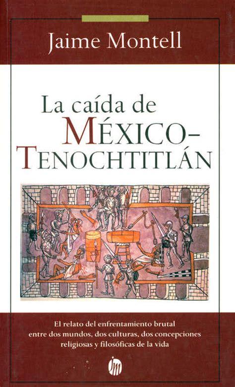 libro la caida de madrid la caida de mexico tenochtitlan