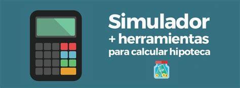 simulador sute 2016 simulador y herramientas 250 tiles para calcular una hipoteca