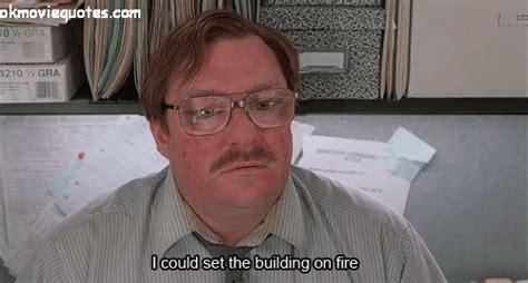 Office Space Stapler Quote Milton Burn Office Space Quotes Quotesgram