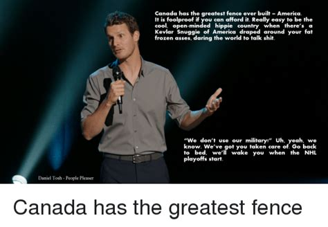 Daniel Tosh Meme - daniel tosh people pleaser canada has the greatest fence ever built america it is foolproof if