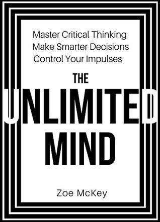the critical mind make better decisions improve your judgment and think a step ahead of others books the unlimited mind master critical thinking make smarter