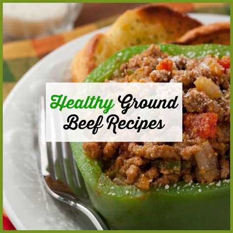 healthy ground beef recipes easy ground beef recipes mrfood com