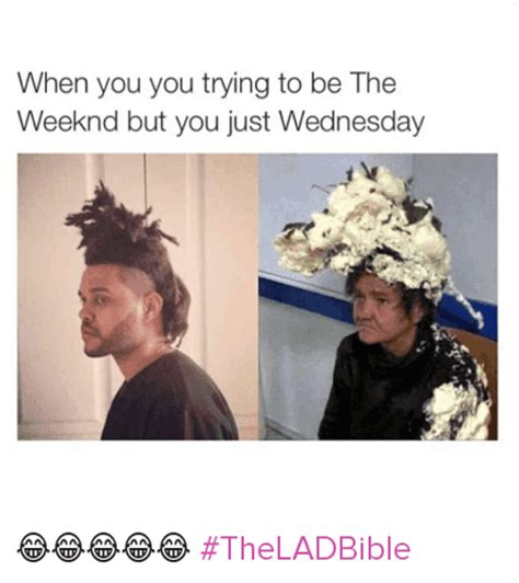 The Weeknd Hair Meme - when you tryning to be theweeknd but you just wednesday