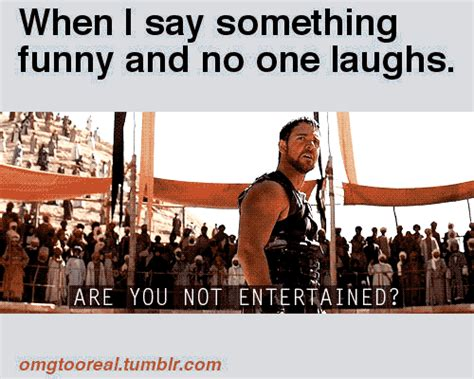 Are You Not Entertained Meme - entertained on tumblr