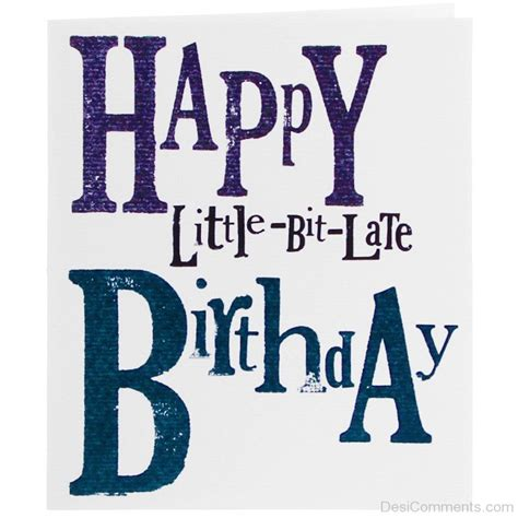 Happy Birthday Late Wishes Quotes Happy Belated Birthday Message Thank U Card And Cards