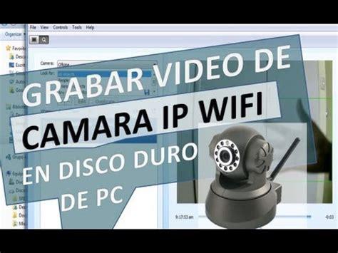 grabar camaras ip grabar de camara ip wifi en disco duro de pc o lan