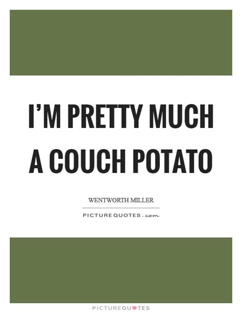 couch potato lyrics wentworth miller quotes sayings 76 quotations
