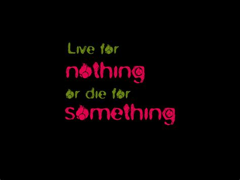 live for nothing or die for something wallpaper do or die quotes quotesgram