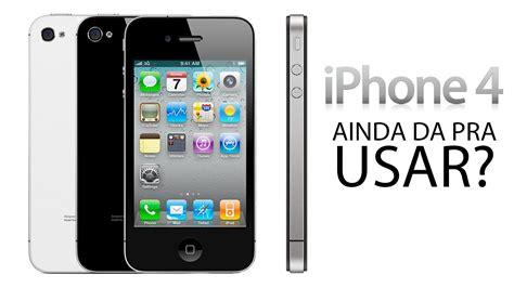 a iphone 4 ainda da pra usar iphone 4 iphone 4 pega whatsapp