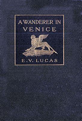 A Wanderer In Venice a wanderer in venice stevereads